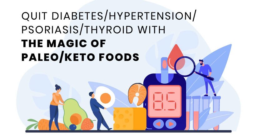 Quit Diabetes / Hypertension / Psoriasis / Thyroid with the Magic of Paleo / Keto Foods